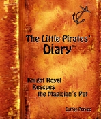 THE LITTLE PIRATES' DIARY:KNIGHT ROYAL RESCUES MAGICIAN'S PET